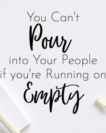 You Can't Pour Into Your People if You're Running on Empty