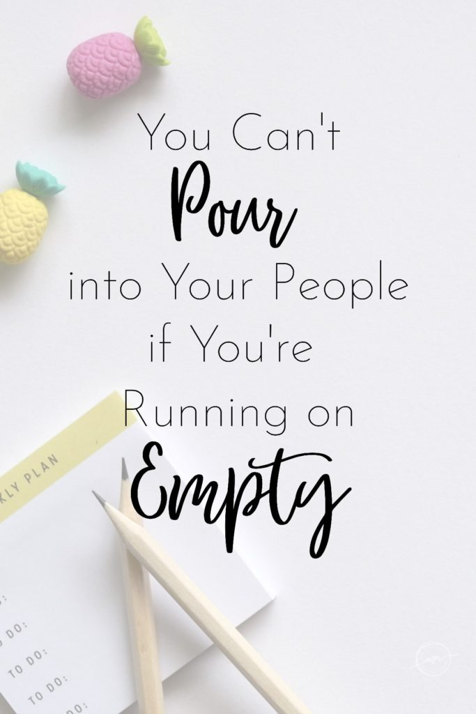 You Cant Pour into Your People if You're Running on Empty